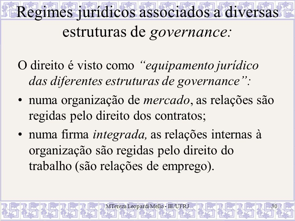 MTereza Leopardi Mello - IE/UFRJ30 Regimes jurídicos associados a diversas estruturas de governance: O direito é visto como equipamento jurídico das d