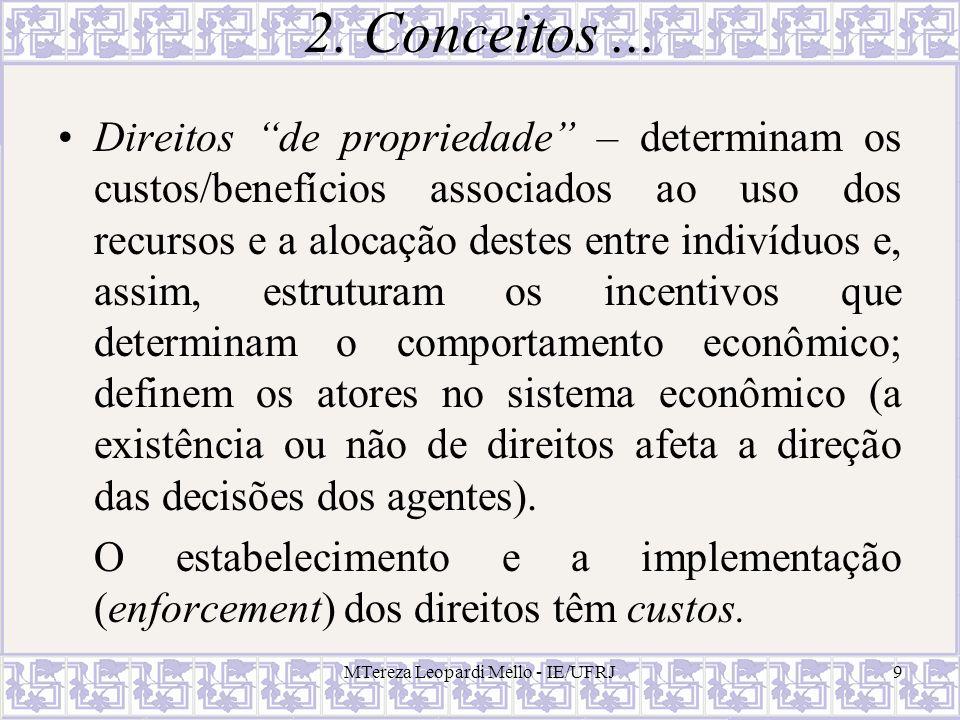 MTereza Leopardi Mello - IE/UFRJ9 2. Conceitos... Direitos de propriedade – determinam os custos/benefícios associados ao uso dos recursos e a alocaçã