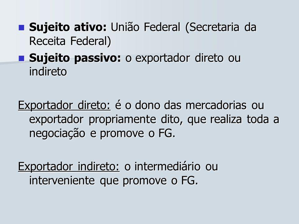 Sujeito ativo: União Federal (Secretaria da Receita Federal) Sujeito ativo: União Federal (Secretaria da Receita Federal) Sujeito passivo: o exportado