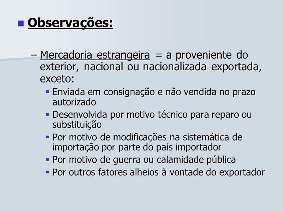 Observações: Observações: –Mercadoria estrangeira = a proveniente do exterior, nacional ou nacionalizada exportada, exceto: Enviada em consignação e n