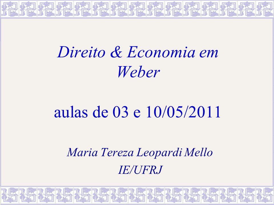 Direito & Economia em Weber aulas de 03 e 10/05/2011 Maria Tereza Leopardi Mello IE/UFRJ