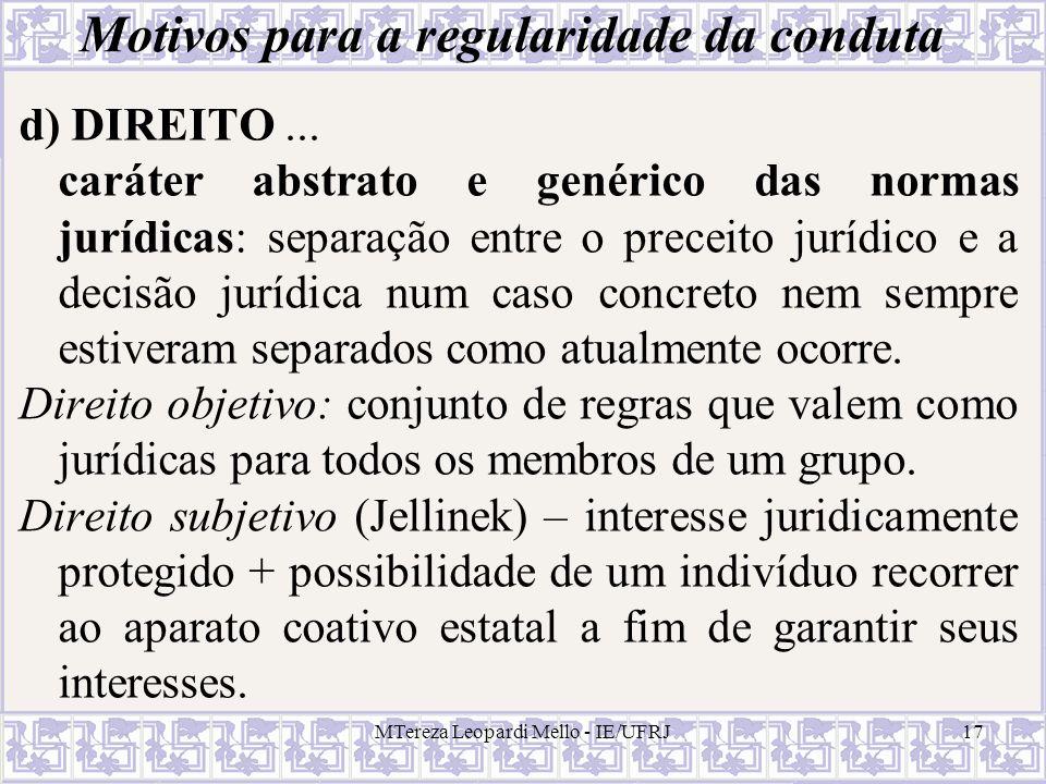 MTereza Leopardi Mello - IE/UFRJ17 Motivos para a regularidade da conduta d) DIREITO... caráter abstrato e genérico das normas jurídicas: separação en