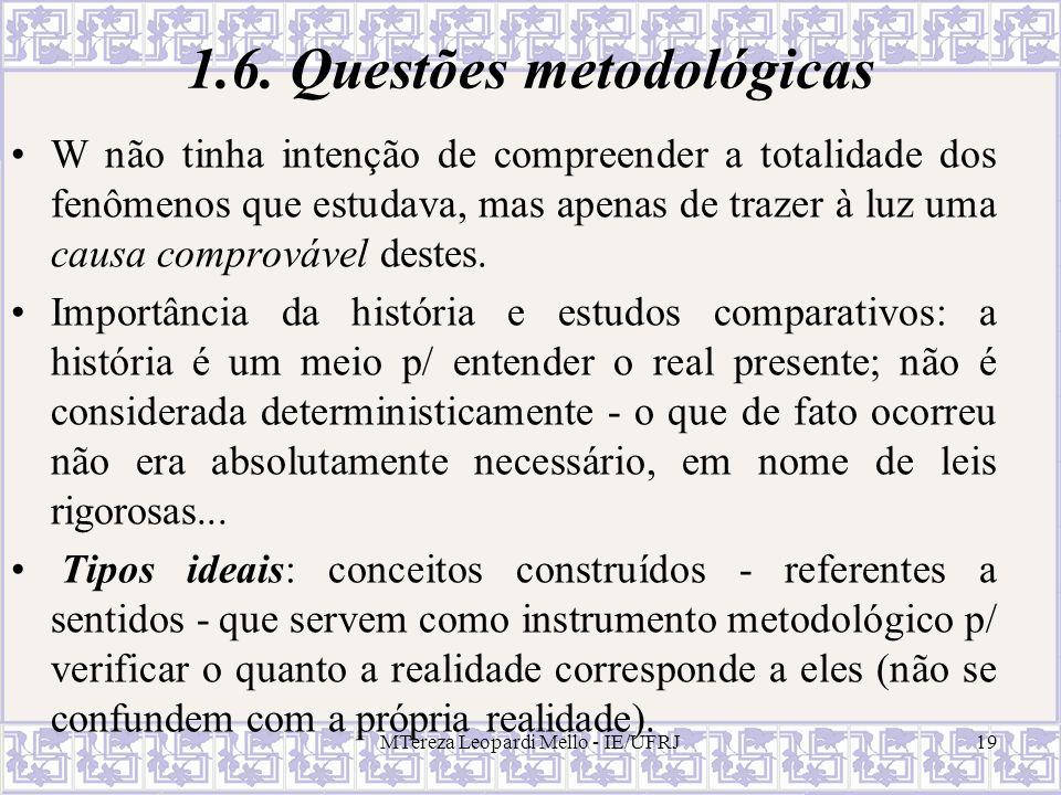 MTereza Leopardi Mello - IE/UFRJ19 1.6. Questões metodológicas W não tinha intenção de compreender a totalidade dos fenômenos que estudava, mas apenas