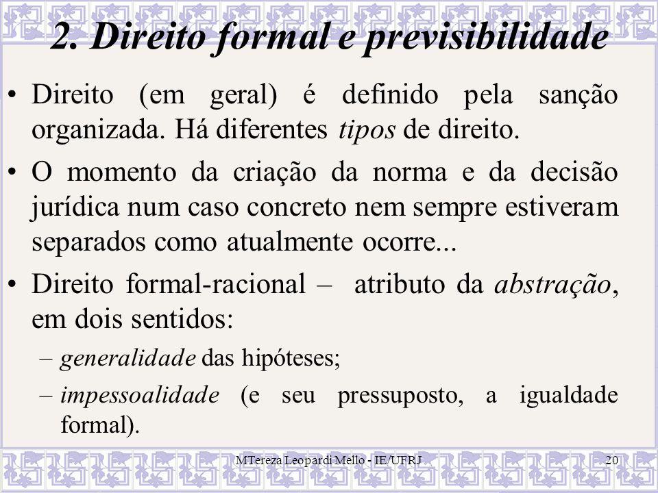 MTereza Leopardi Mello - IE/UFRJ20 2. Direito formal e previsibilidade Direito (em geral) é definido pela sanção organizada. Há diferentes tipos de di