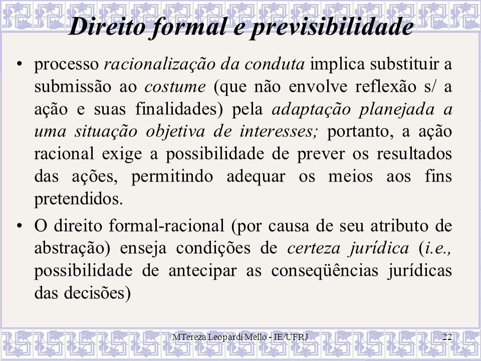 MTereza Leopardi Mello - IE/UFRJ22 Direito formal e previsibilidade processo racionalização da conduta implica substituir a submissão ao costume (que