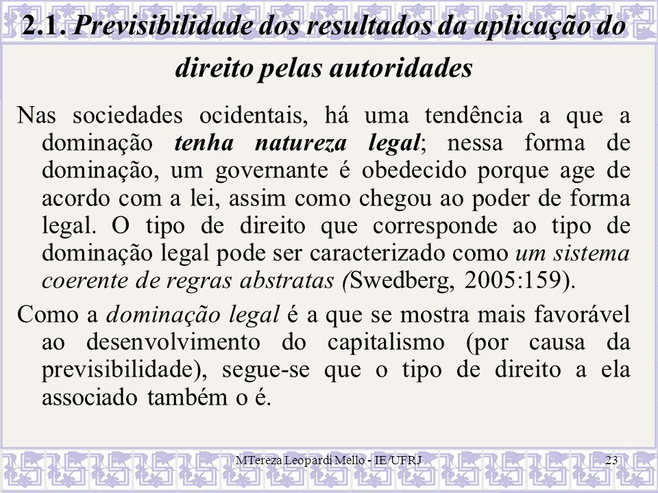 MTereza Leopardi Mello - IE/UFRJ23 2.1. Previsibilidade dos resultados da aplicação do direito pelas autoridades Nas sociedades ocidentais, há uma ten