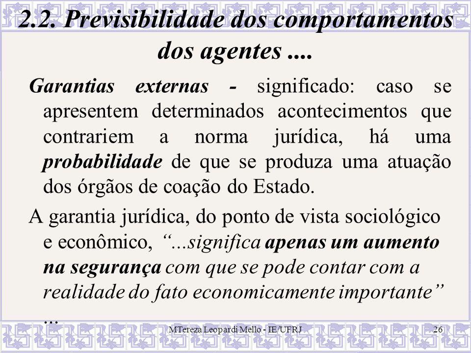 MTereza Leopardi Mello - IE/UFRJ26 2.2. Previsibilidade dos comportamentos dos agentes.... Garantias externas - significado: caso se apresentem determ
