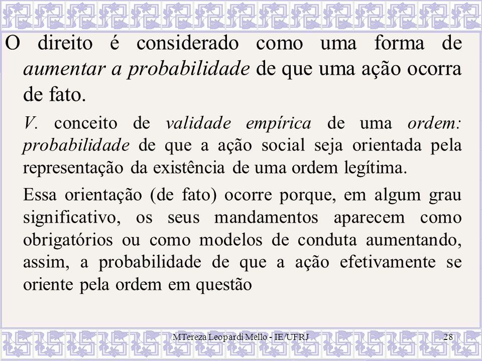 MTereza Leopardi Mello - IE/UFRJ28 O direito é considerado como uma forma de aumentar a probabilidade de que uma ação ocorra de fato. V. conceito de v