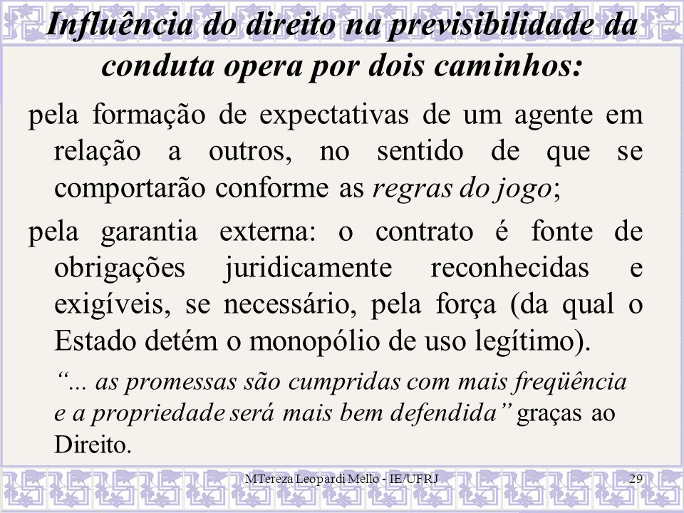 MTereza Leopardi Mello - IE/UFRJ29 Influência do direito na previsibilidade da conduta opera por dois caminhos: pela formação de expectativas de um ag
