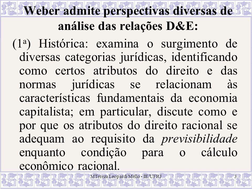 Weber admite perspectivas diversas de análise das relações D&E: (1 a ) Histórica: examina o surgimento de diversas categorias jurídicas, identificando