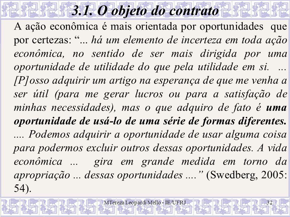 MTereza Leopardi Mello - IE/UFRJ32 3.1. O objeto do contrato A ação econômica é mais orientada por oportunidades que por certezas:... há um elemento d