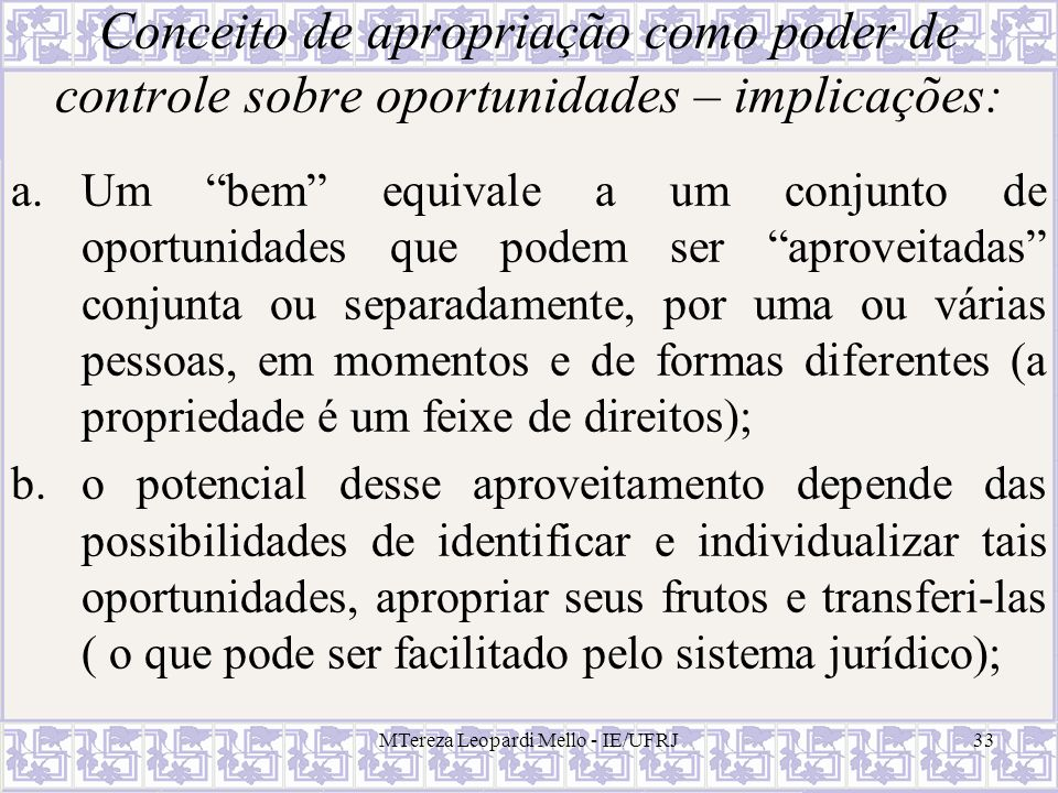 MTereza Leopardi Mello - IE/UFRJ33 Conceito de apropriação como poder de controle sobre oportunidades – implicações: a.Um bem equivale a um conjunto d