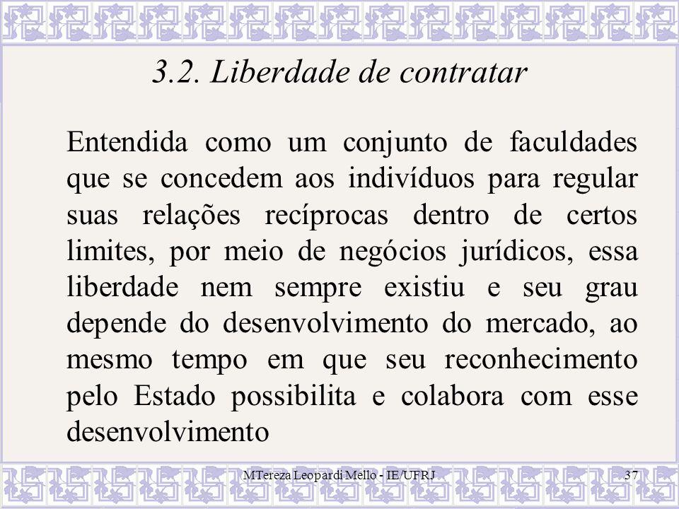 MTereza Leopardi Mello - IE/UFRJ37 3.2. Liberdade de contratar Entendida como um conjunto de faculdades que se concedem aos indivíduos para regular su