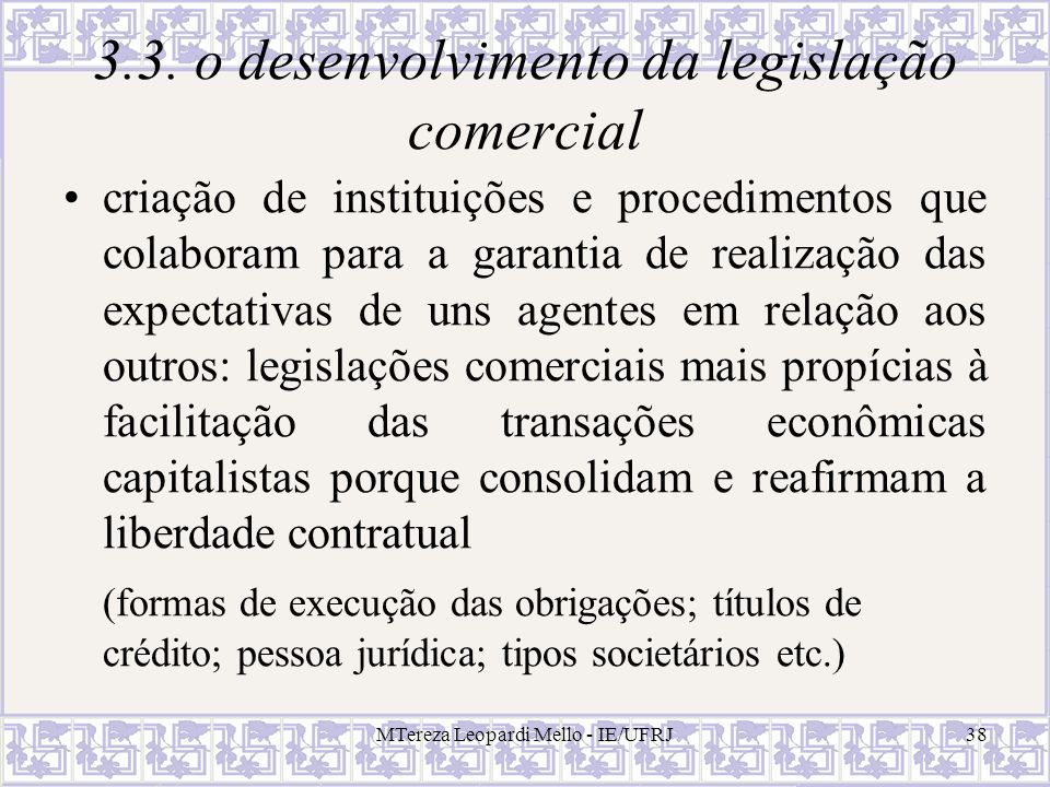 MTereza Leopardi Mello - IE/UFRJ38 3.3. o desenvolvimento da legislação comercial criação de instituições e procedimentos que colaboram para a garanti