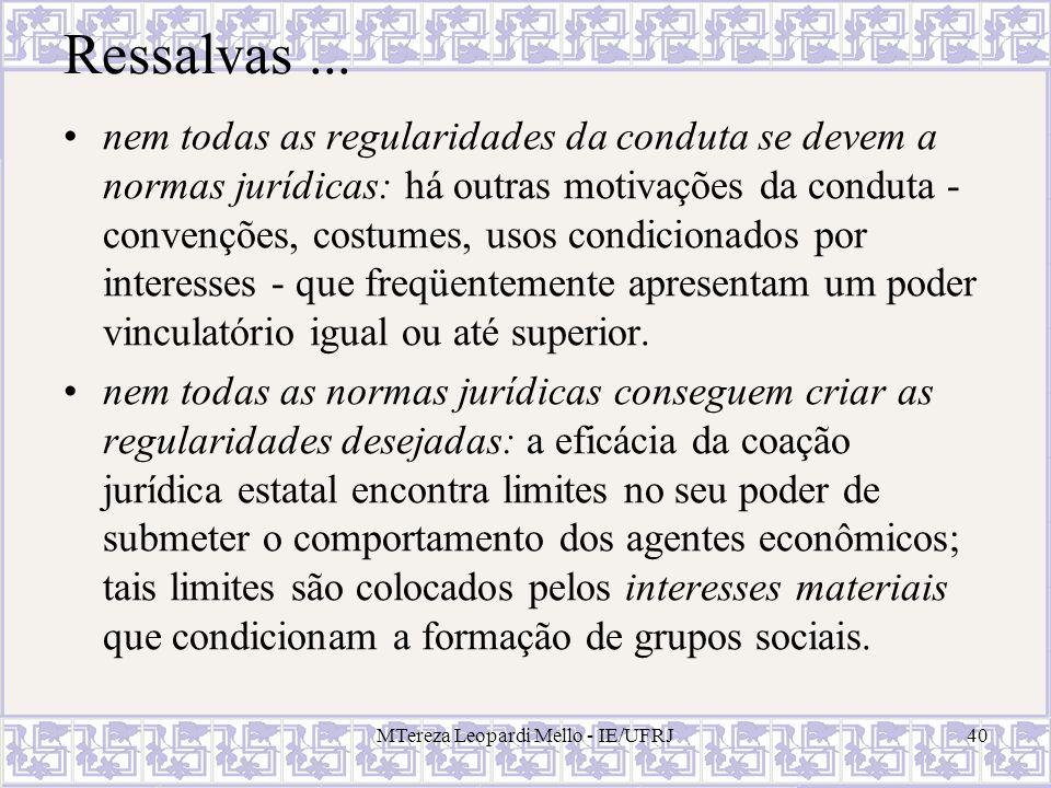 MTereza Leopardi Mello - IE/UFRJ40 Ressalvas... nem todas as regularidades da conduta se devem a normas jurídicas: há outras motivações da conduta - c