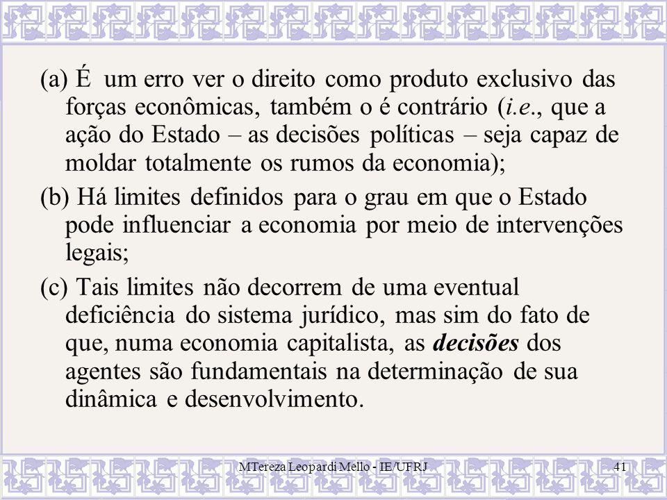 MTereza Leopardi Mello - IE/UFRJ41 (a) É um erro ver o direito como produto exclusivo das forças econômicas, também o é contrário (i.e., que a ação do