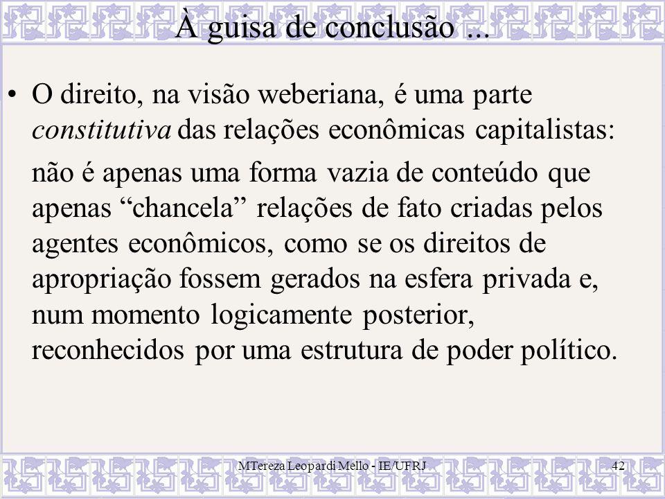 MTereza Leopardi Mello - IE/UFRJ42 À guisa de conclusão... O direito, na visão weberiana, é uma parte constitutiva das relações econômicas capitalista