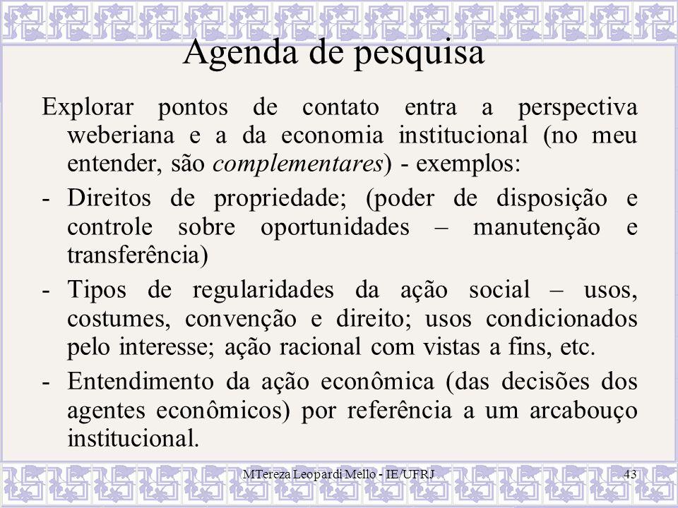 MTereza Leopardi Mello - IE/UFRJ43 Agenda de pesquisa Explorar pontos de contato entra a perspectiva weberiana e a da economia institucional (no meu e