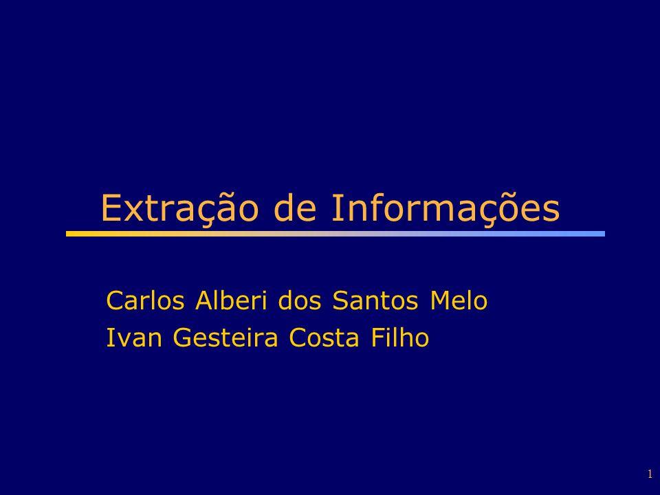 1 Extração de Informações Carlos Alberi dos Santos Melo Ivan Gesteira Costa Filho