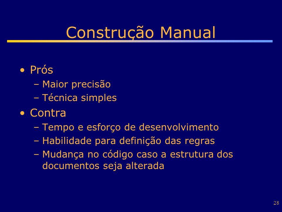 28 Construção Manual Prós –Maior precisão –Técnica simples Contra –Tempo e esforço de desenvolvimento –Habilidade para definição das regras –Mudança n