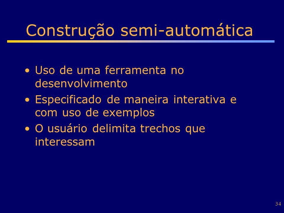 34 Construção semi-automática Uso de uma ferramenta no desenvolvimento Especificado de maneira interativa e com uso de exemplos O usuário delimita tre