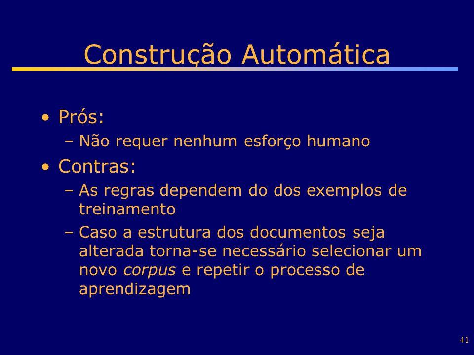 41 Construção Automática Prós: –Não requer nenhum esforço humano Contras: –As regras dependem do dos exemplos de treinamento –Caso a estrutura dos doc