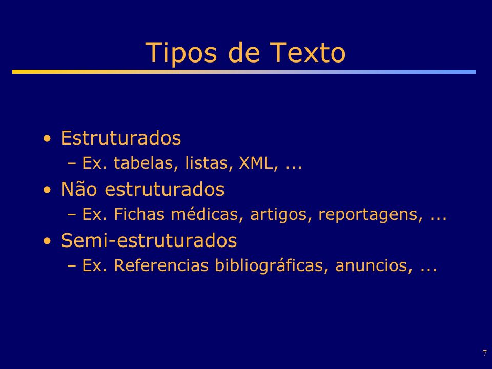 7 Tipos de Texto Estruturados –Ex. tabelas, listas, XML,... Não estruturados –Ex. Fichas médicas, artigos, reportagens,... Semi-estruturados –Ex. Refe