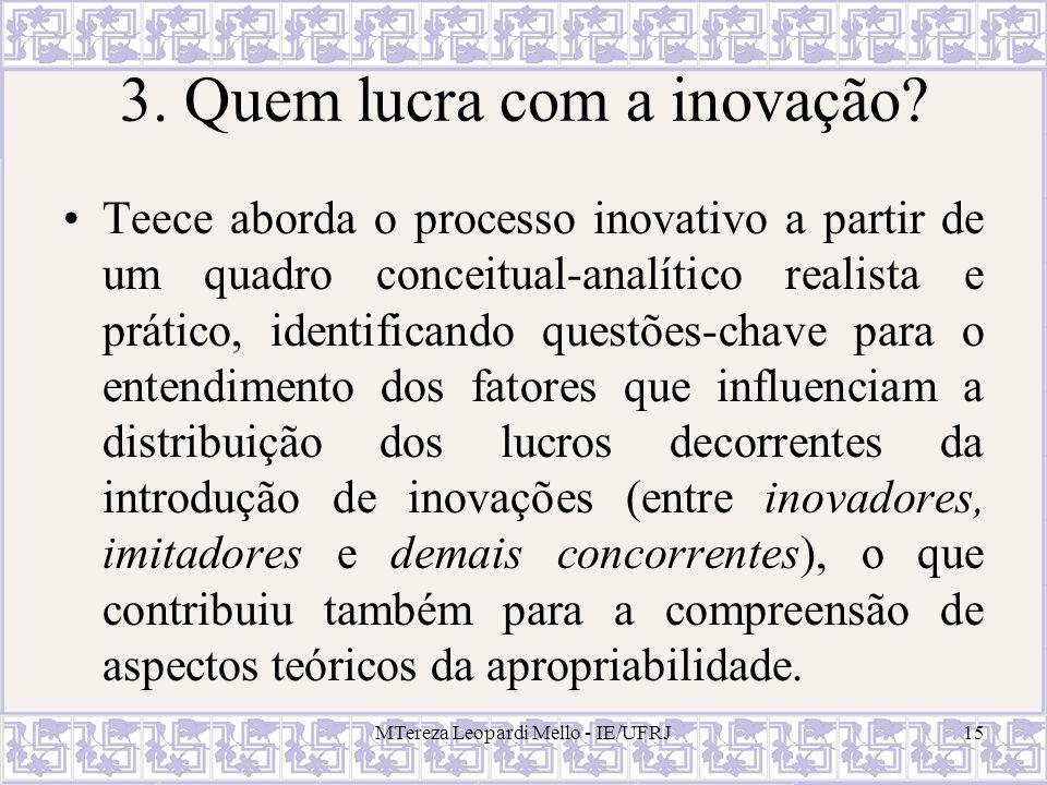 MTereza Leopardi Mello - IE/UFRJ15 3. Quem lucra com a inovação? Teece aborda o processo inovativo a partir de um quadro conceitual-analítico realista