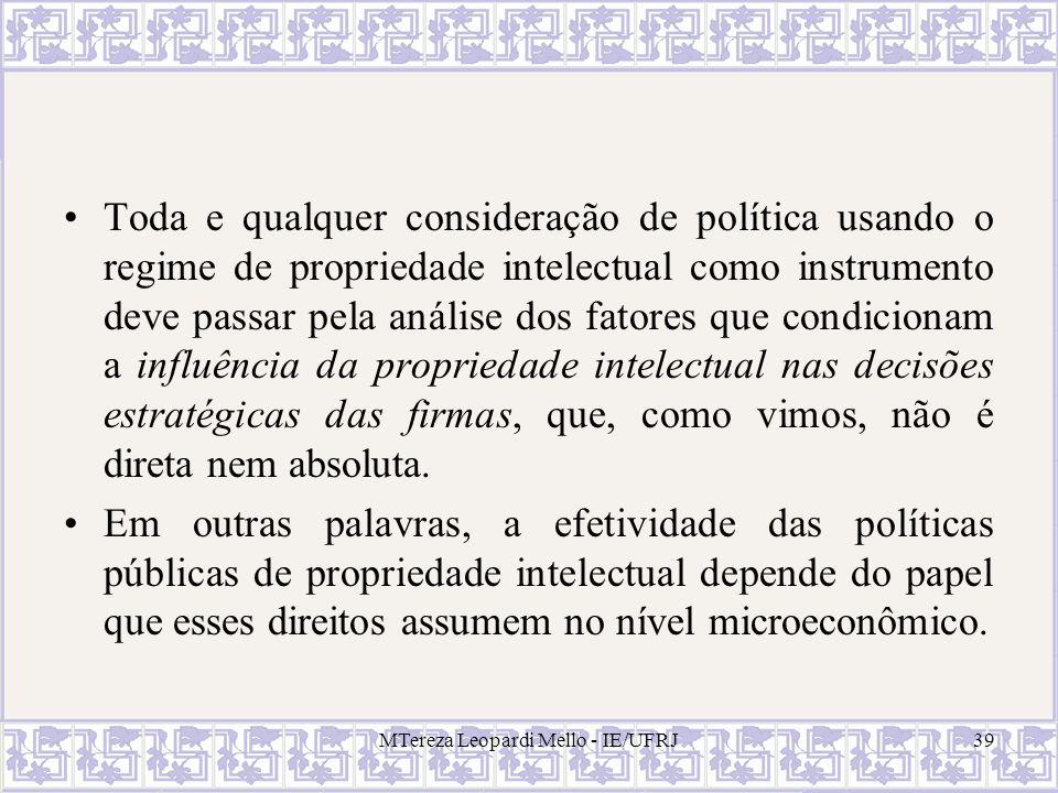 MTereza Leopardi Mello - IE/UFRJ39 Toda e qualquer consideração de política usando o regime de propriedade intelectual como instrumento deve passar pe