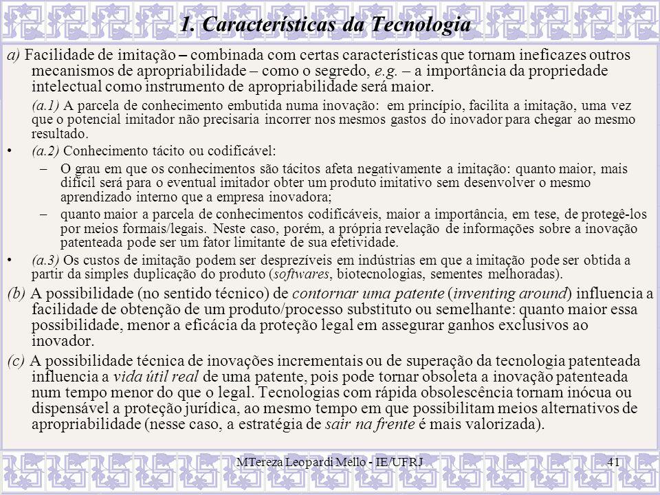 MTereza Leopardi Mello - IE/UFRJ41 1. Características da Tecnologia a) Facilidade de imitação – combinada com certas características que tornam inefic