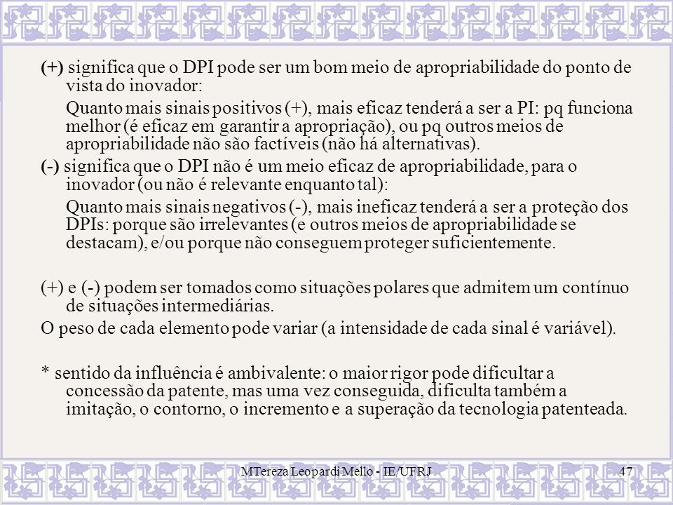 MTereza Leopardi Mello - IE/UFRJ47 (+) significa que o DPI pode ser um bom meio de apropriabilidade do ponto de vista do inovador: Quanto mais sinais