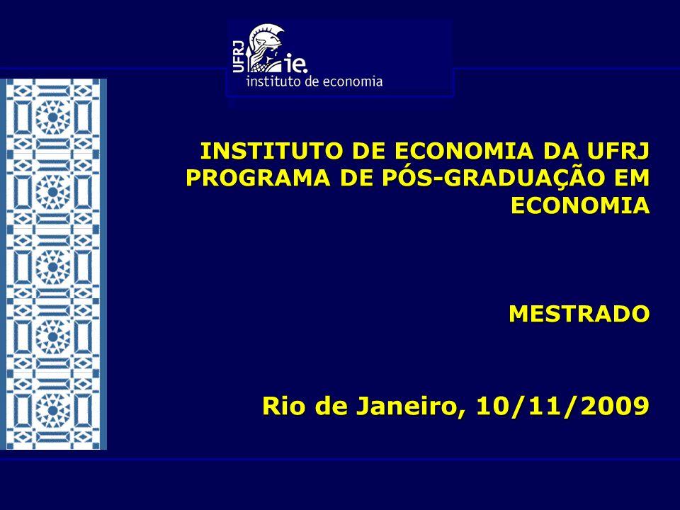 INSTITUTO DE ECONOMIA DA UFRJ PROGRAMA DE PÓS-GRADUAÇÃO EM ECONOMIA MESTRADO Rio de Janeiro, 10/11/2009