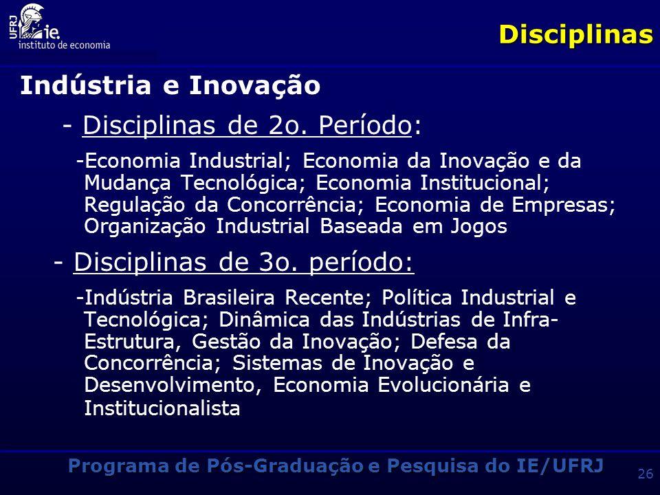 Programa de Pós-Graduação e Pesquisa do IE/UFRJ 25Disciplinas 1° Período – Disciplinas Obrigatórias Introdução à Econometria: Desenvolve fundamentos d