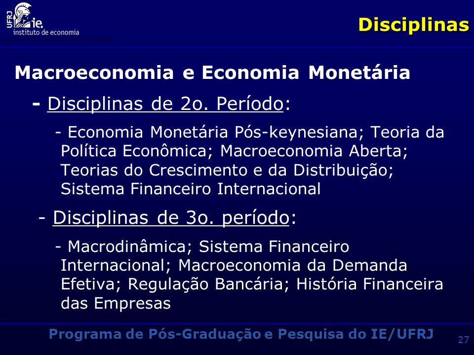 Programa de Pós-Graduação e Pesquisa do IE/UFRJ 26Disciplinas Indústria e Inovação - Disciplinas de 2o. Período: -Economia Industrial; Economia da Ino