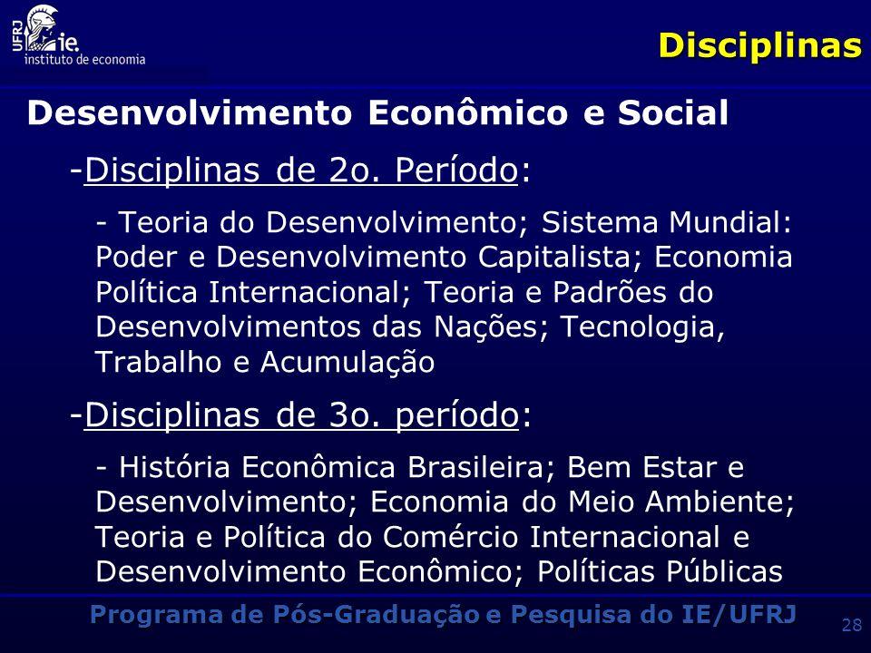 Programa de Pós-Graduação e Pesquisa do IE/UFRJ 27Disciplinas Macroeconomia e Economia Monetária - Disciplinas de 2o. Período: - Economia Monetária Pó