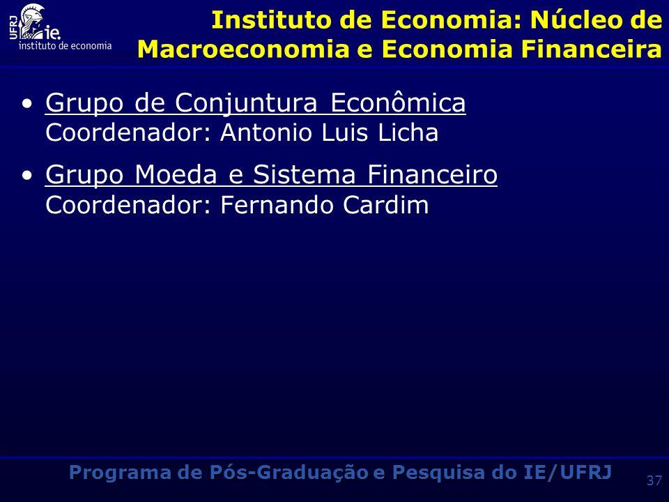 Programa de Pós-Graduação e Pesquisa do IE/UFRJ 36 Instituto de Economia: Núcleo de Economia Industrial Grupo Indústria e Competitividade (GIC) Coorde