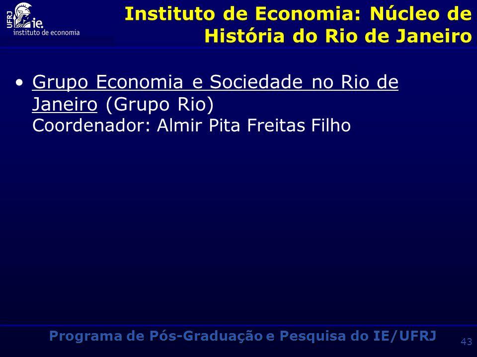 Programa de Pós-Graduação e Pesquisa do IE/UFRJ 42 Instituto de Economia: Núcleo de Economia Política Grupo de Economia Política Coordenador: José Lui