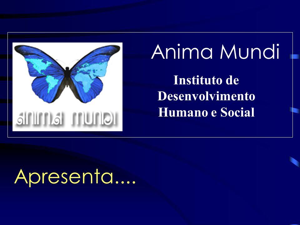 Anima Mundi Instituto de Desenvolvimento Humano e Social Apresenta....