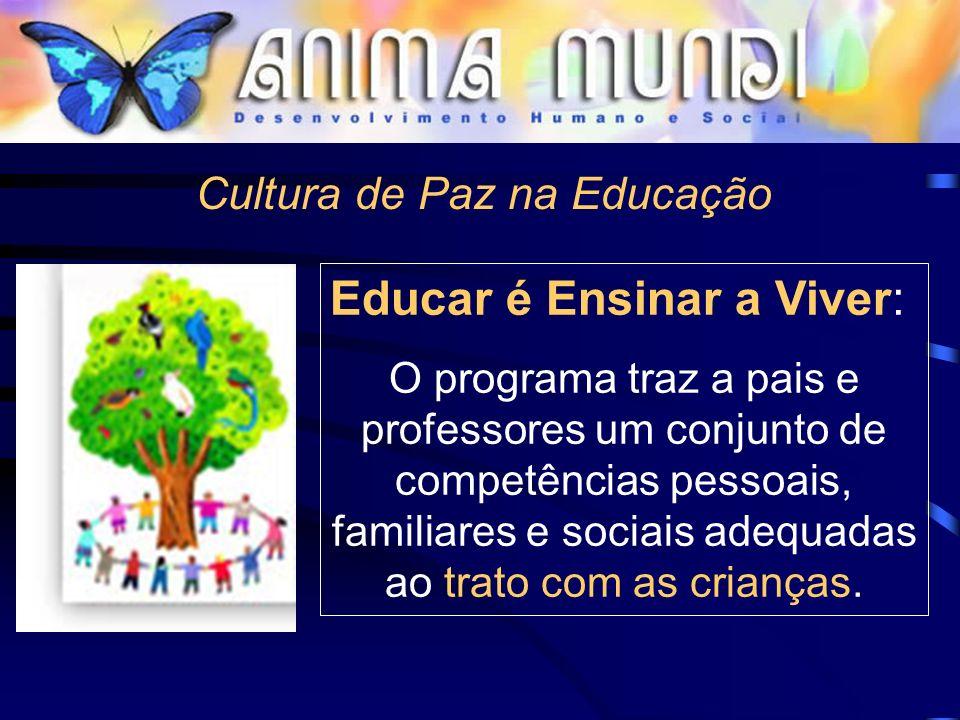 Cultura de Paz na Educação Educar é Ensinar a Viver: O programa traz a pais e professores um conjunto de competências pessoais, familiares e sociais a