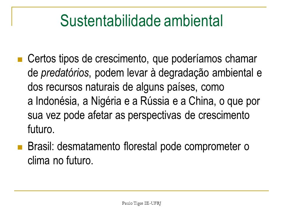 Sustentabilidade ambiental Certos tipos de crescimento, que poderíamos chamar de predatórios, podem levar à degradação ambiental e dos recursos natura