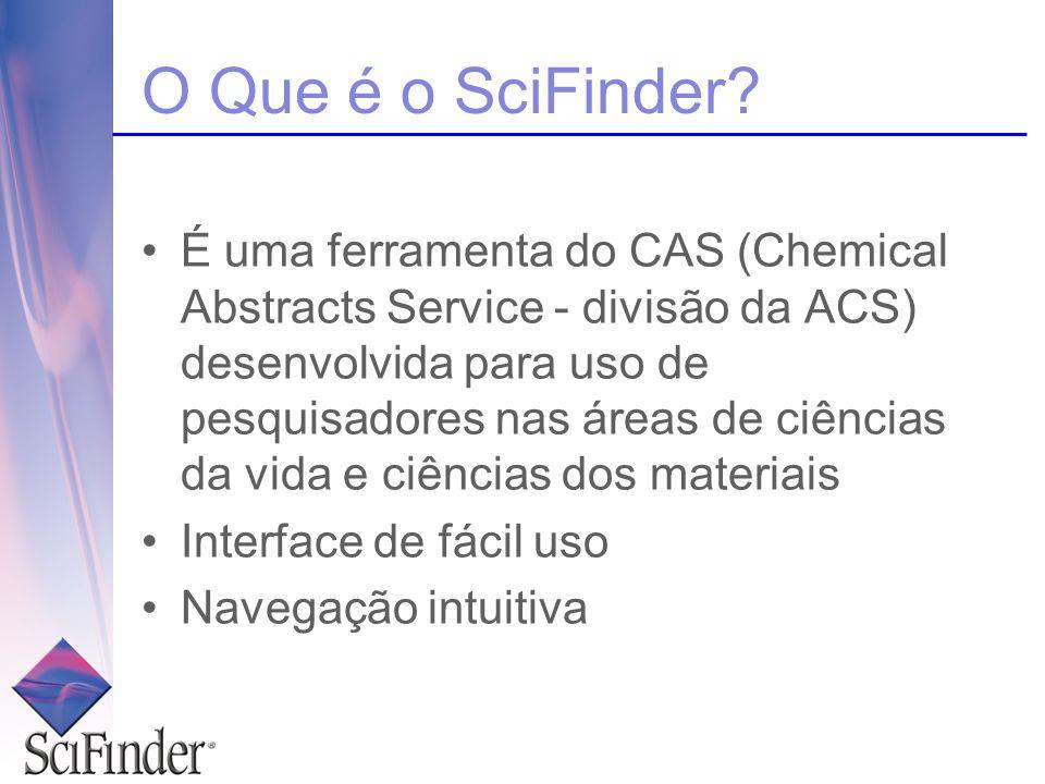 O Que é o SciFinder? É uma ferramenta do CAS (Chemical Abstracts Service - divisão da ACS) desenvolvida para uso de pesquisadores nas áreas de ciência