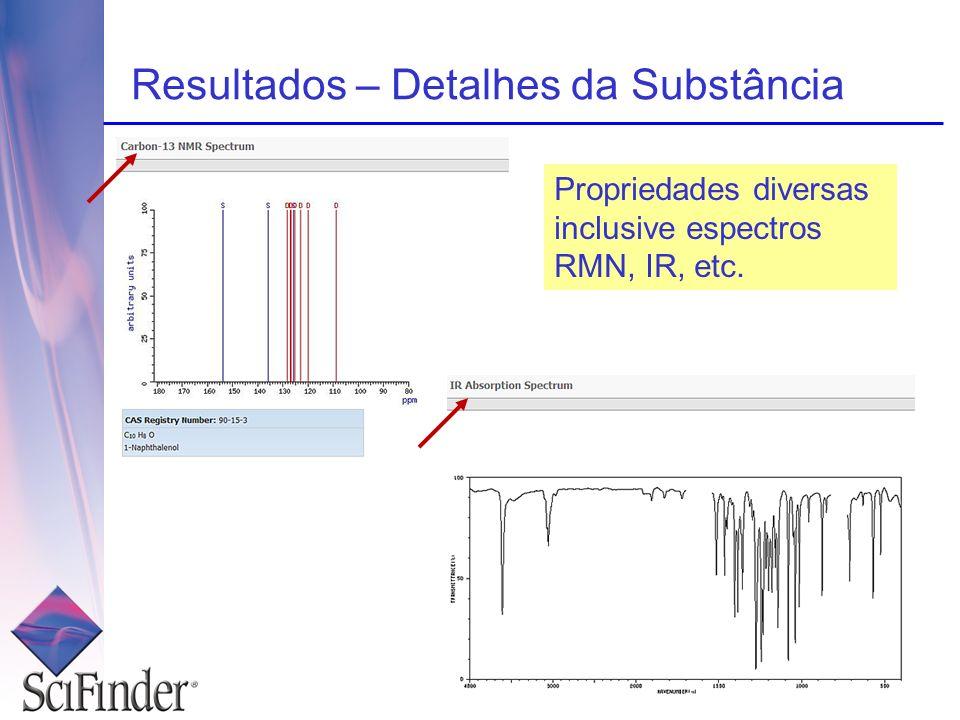 Propriedades diversas inclusive espectros RMN, IR, etc. Resultados – Detalhes da Substância