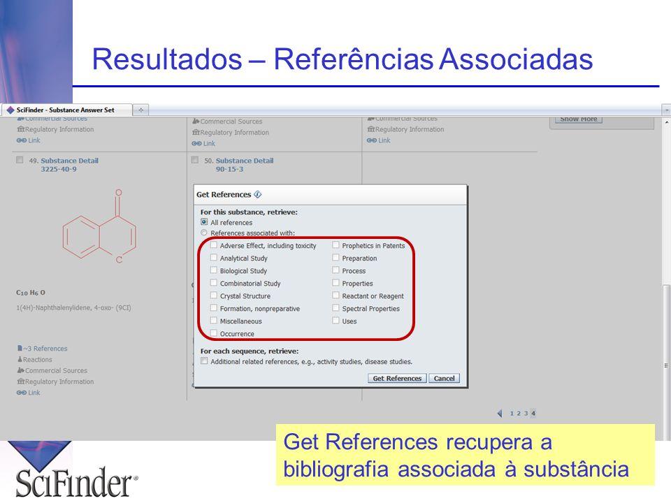 Resultados – Referências Associadas Get References recupera a bibliografia associada à substância