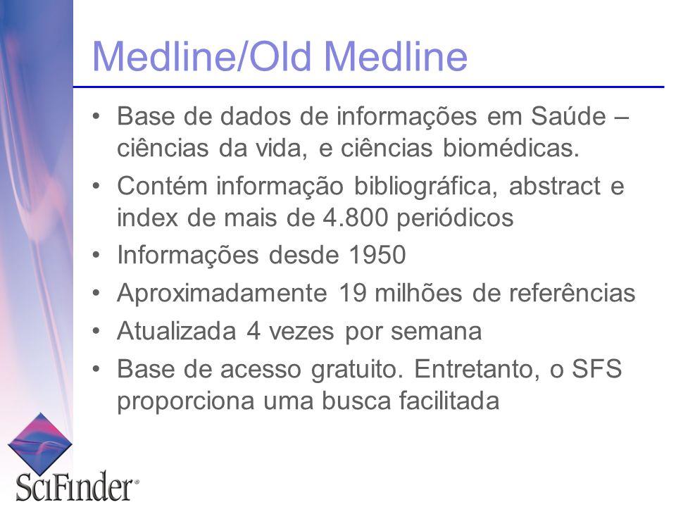 Medline/Old Medline Base de dados de informações em Saúde – ciências da vida, e ciências biomédicas. Contém informação bibliográfica, abstract e index