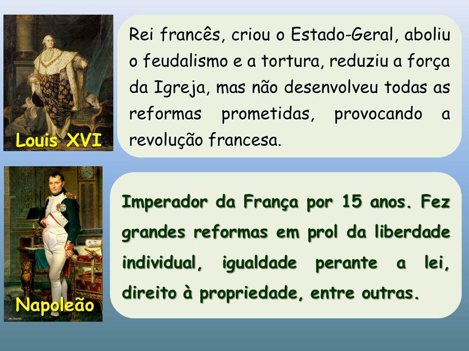 Rei francês, criou o Estado-Geral, aboliu o feudalismo e a tortura, reduziu a força da Igreja, mas não desenvolveu todas as reformas prometidas, provo