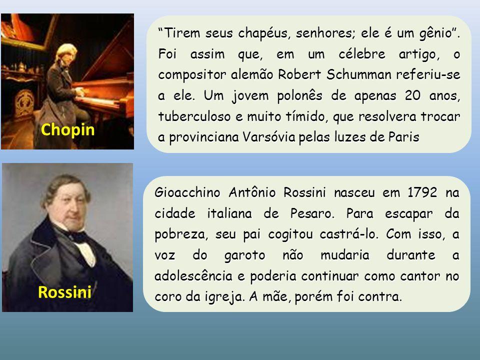 Tirem seus chapéus, senhores; ele é um gênio. Foi assim que, em um célebre artigo, o compositor alemão Robert Schumman referiu-se a ele. Um jovem polo