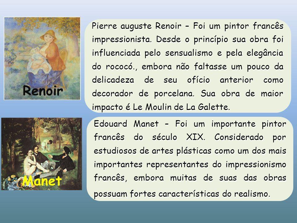 Edouard Manet – Foi um importante pintor francês do século XIX. Considerado por estudiosos de artes plásticas como um dos mais importantes representan