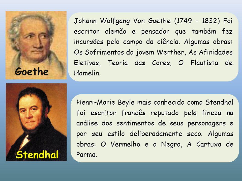 Johann Wolfgang Von Goethe (1749 – 1832) Foi escritor alemão e pensador que também fez incursões pelo campo da ciência. Algumas obras: Os Sofrimentos