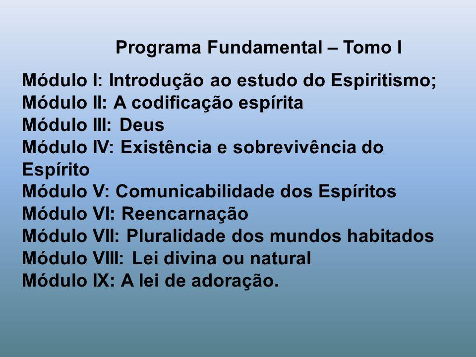 Programa Fundamental – Tomo I Módulo I: Introdução ao estudo do Espiritismo; Módulo II: A codificação espírita Módulo III: Deus Módulo IV: Existência