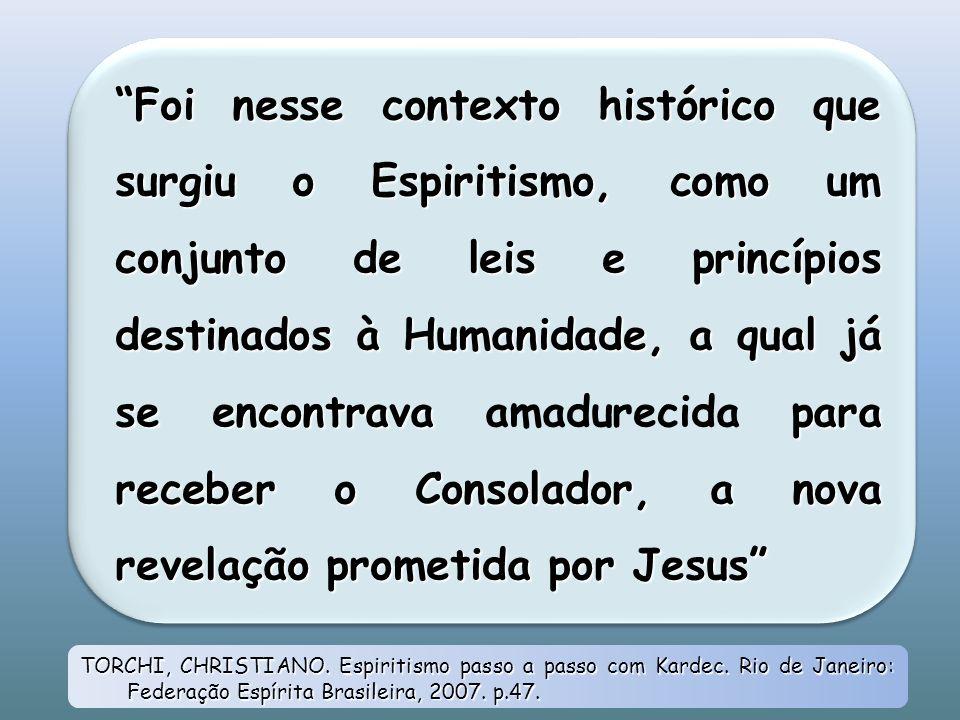 Foi nesse contexto histórico que surgiu o Espiritismo, como um conjunto de leis e princípios destinados à Humanidade, a qual já se encontrava para rec